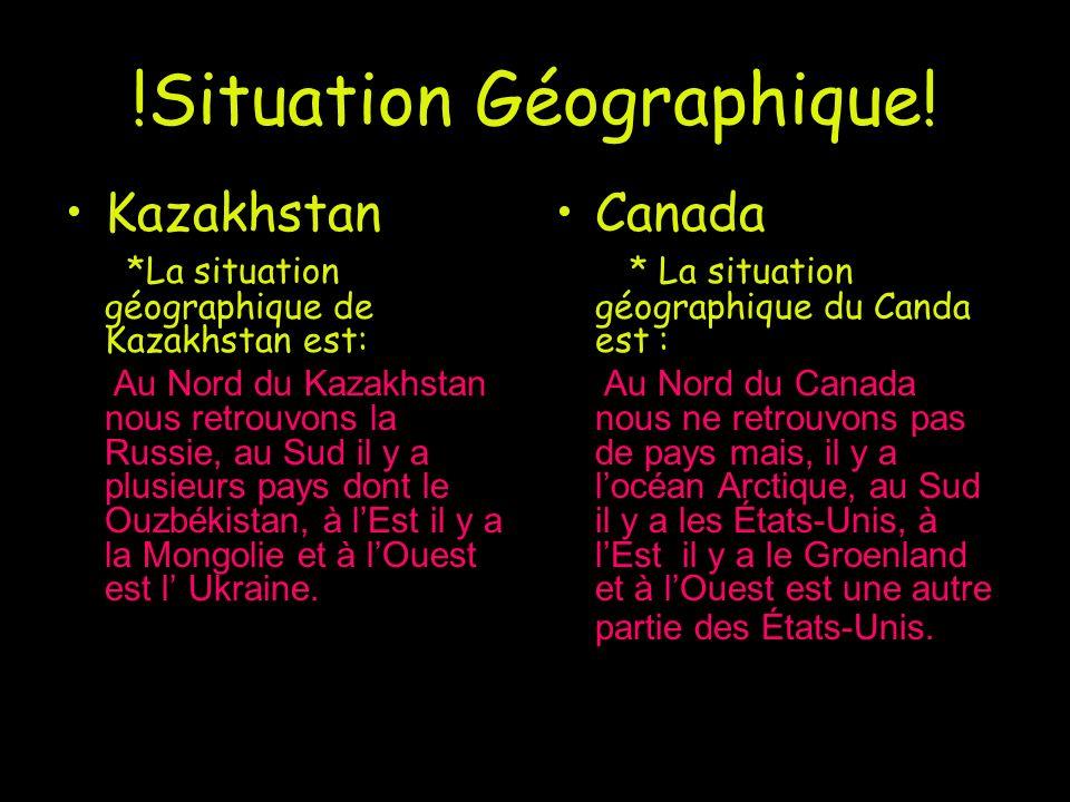 !Situation Géographique! Kazakhstan *La situation géographique de Kazakhstan est: Au Nord du Kazakhstan nous retrouvons la Russie, au Sud il y a plusi