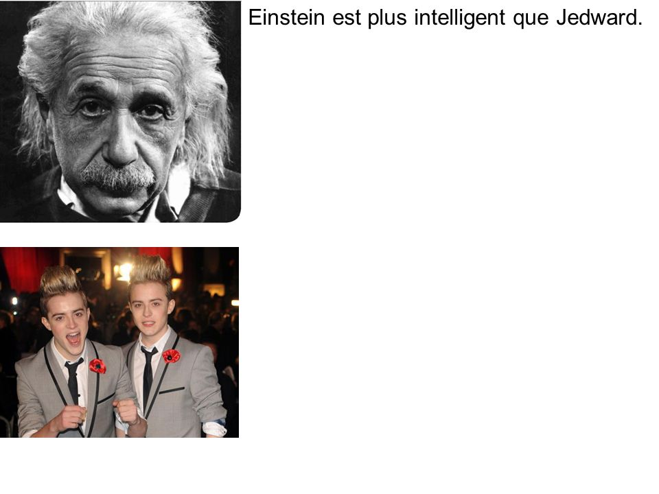 Einstein est plus intelligent que Jedward.