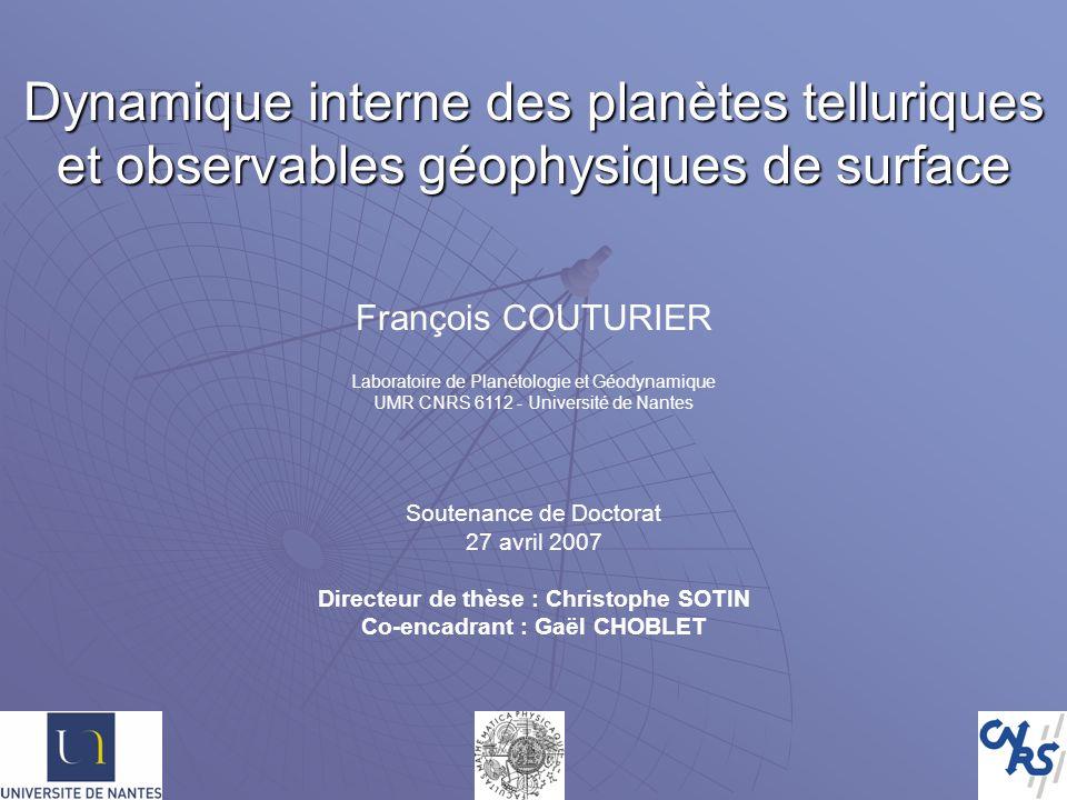 Dynamique interne des planètes telluriques et observables géophysiques de surface François COUTURIER Laboratoire de Planétologie et Géodynamique UMR C