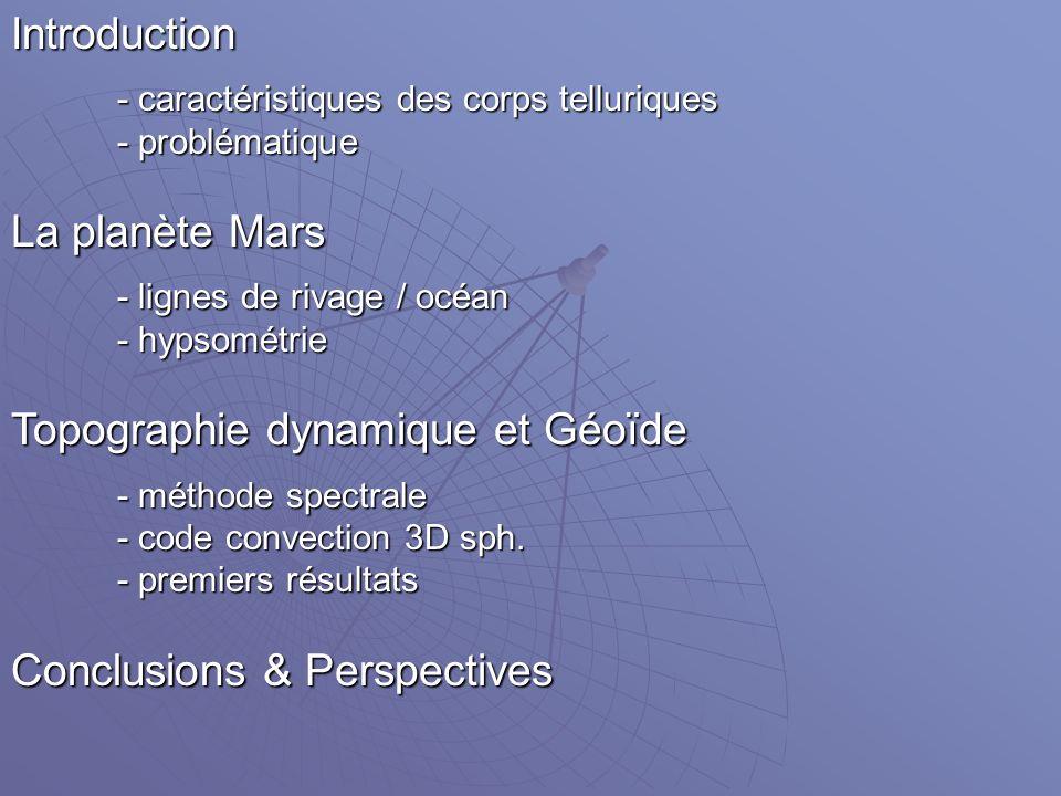 GÉOÏDE TOPOGRAPHIE Topographie dynamique et géoïde Viscosité constante Viscosité constante (Ra=1d7, avis=0)IntroductionProblématiqueMars - lignes de rivage - océan - hypsométrie Topographie & Géoïde - méthode spectrale - convection 3D sph.