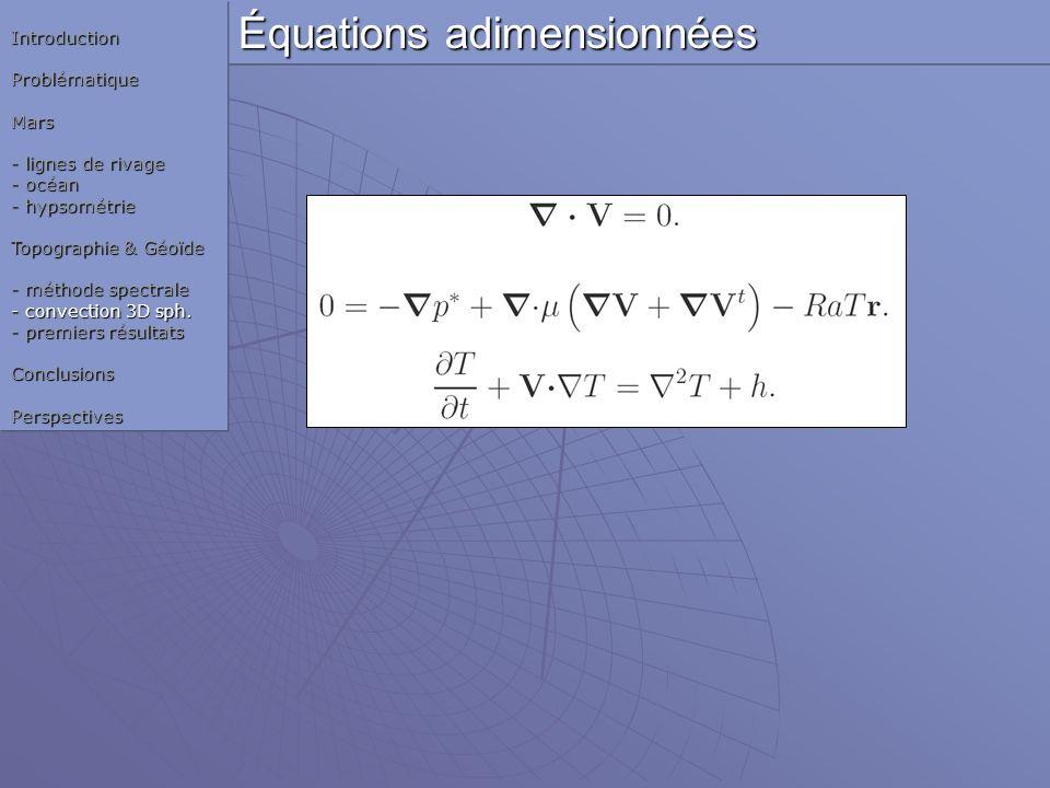 Équations adimensionnées IntroductionProblématiqueMars - lignes de rivage - océan - hypsométrie Topographie & Géoïde - méthode spectrale - convection