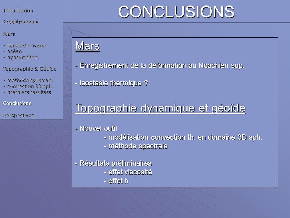CONCLUSIONS Mars - Enregistrement de la déformation au Noachien sup. - Isostasie thermique ? Topographie dynamique et géoïde - Nouvel outil - modélisa