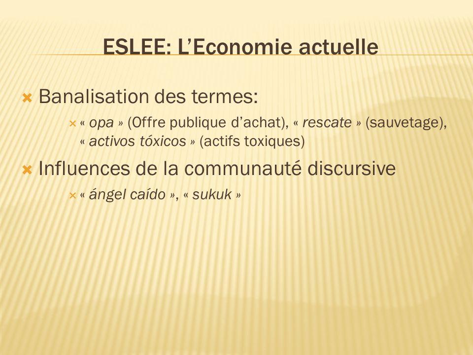 ESLEE: LEconomie actuelle Banalisation des termes: « opa » (Offre publique dachat), « rescate » (sauvetage), « activos tóxicos » (actifs toxiques) Inf