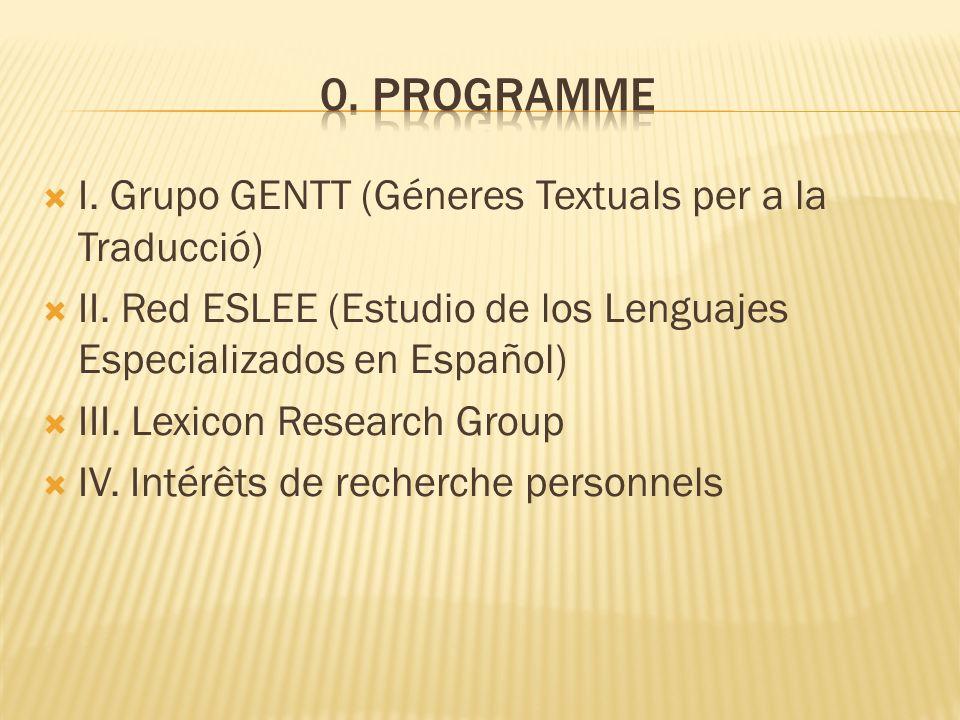 I. Grupo GENTT (Géneres Textuals per a la Traducció) II. Red ESLEE (Estudio de los Lenguajes Especializados en Español) III. Lexicon Research Group IV