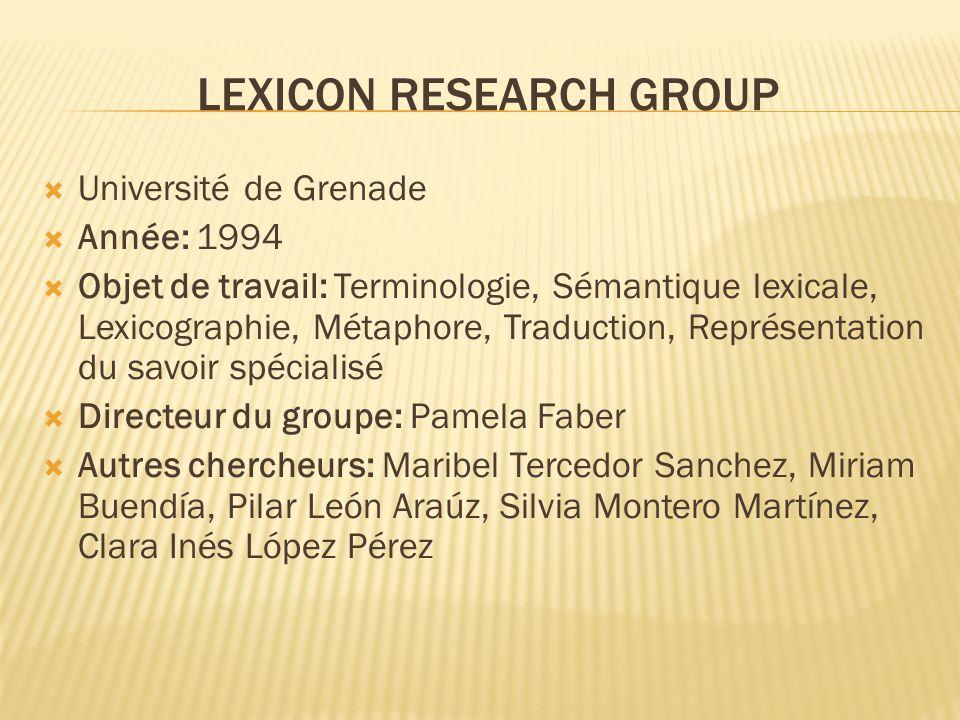 LEXICON RESEARCH GROUP Université de Grenade Année: 1994 Objet de travail: Terminologie, Sémantique lexicale, Lexicographie, Métaphore, Traduction, Re