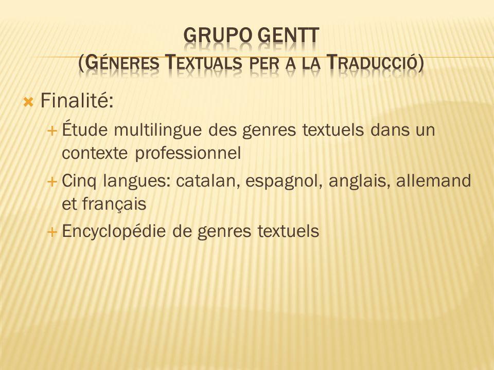 Finalité: Étude multilingue des genres textuels dans un contexte professionnel Cinq langues: catalan, espagnol, anglais, allemand et français Encyclopédie de genres textuels