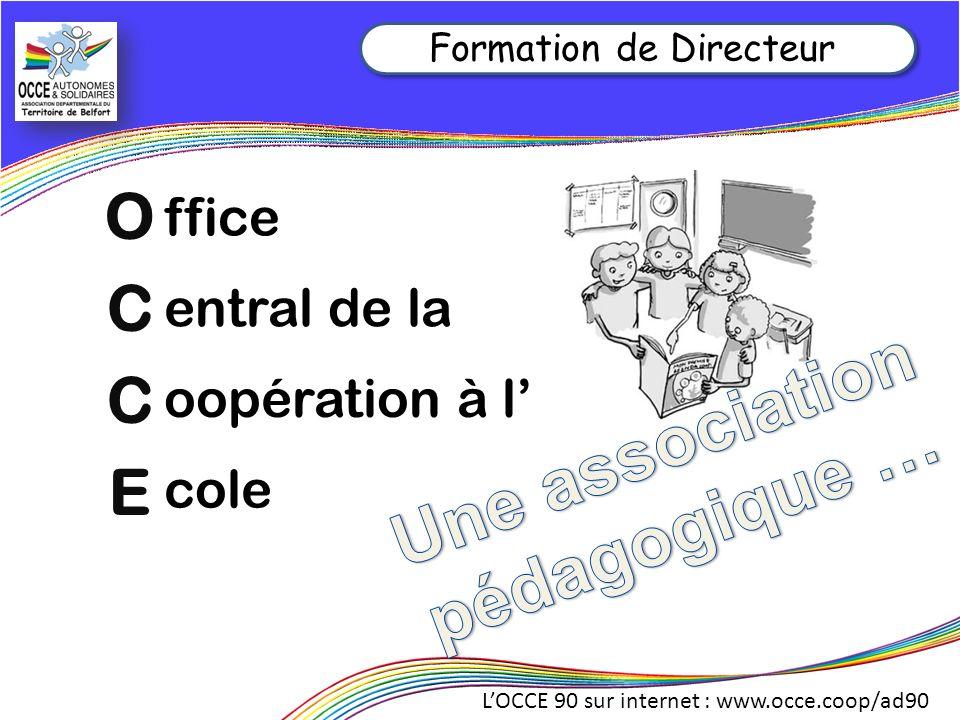 LOCCE 90 sur internet : www.occe.coop/ad90 Vous êtes intéressés par ces actions… Consultez nos publications, et faites les passer à tous les collègues de votre école… Formation de Directeur