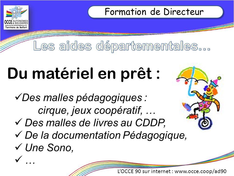 LOCCE 90 sur internet : www.occe.coop/ad90 Formation de Directeur Du matériel en prêt : Des malles pédagogiques : cirque, jeux coopératif, … Des malle