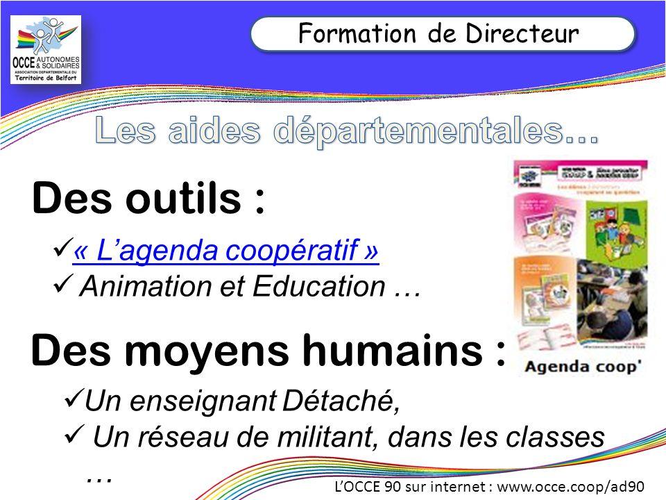 LOCCE 90 sur internet : www.occe.coop/ad90 Formation de Directeur Des outils : « Lagenda coopératif » Animation et Education … Des moyens humains : Un enseignant Détaché, Un réseau de militant, dans les classes …
