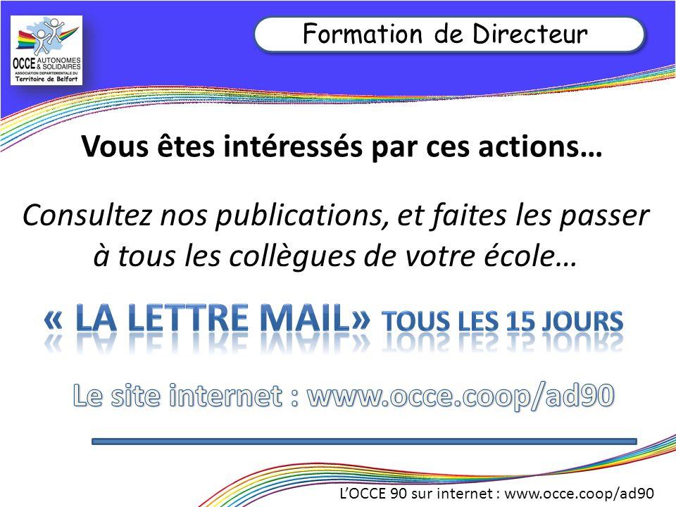 LOCCE 90 sur internet : www.occe.coop/ad90 Vous êtes intéressés par ces actions… Consultez nos publications, et faites les passer à tous les collègues