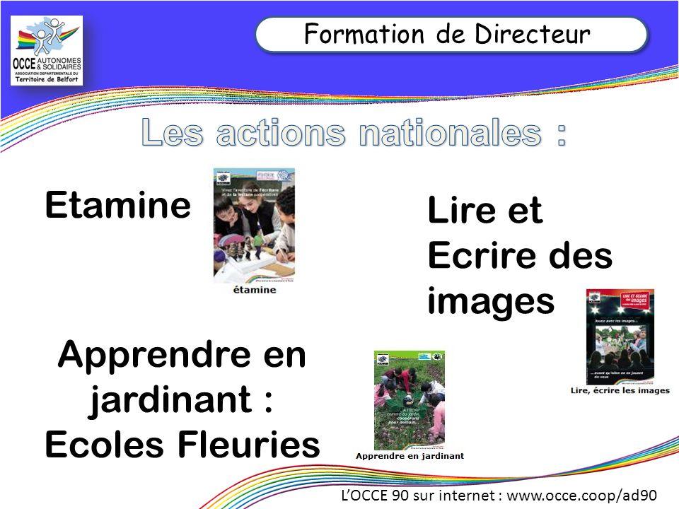 LOCCE 90 sur internet : www.occe.coop/ad90 Formation de Directeur Lire et Ecrire des images Apprendre en jardinant : Ecoles Fleuries Etamine