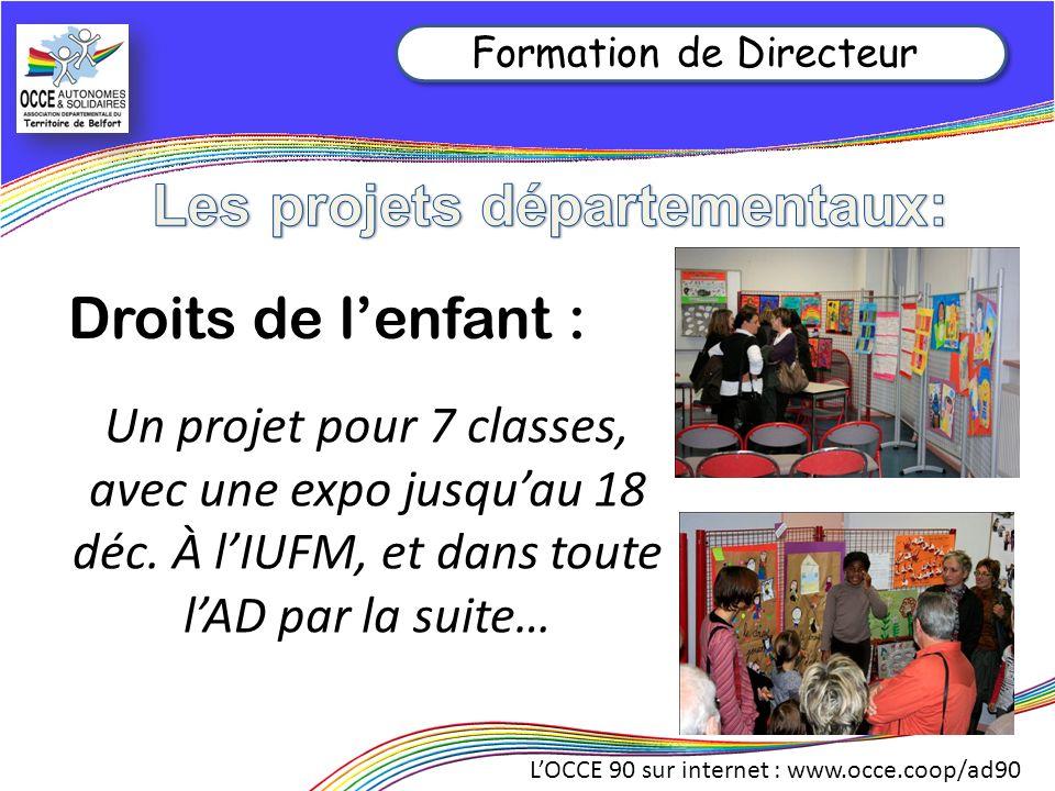 LOCCE 90 sur internet : www.occe.coop/ad90 Formation de Directeur Un projet pour 7 classes, avec une expo jusquau 18 déc. À lIUFM, et dans toute lAD p