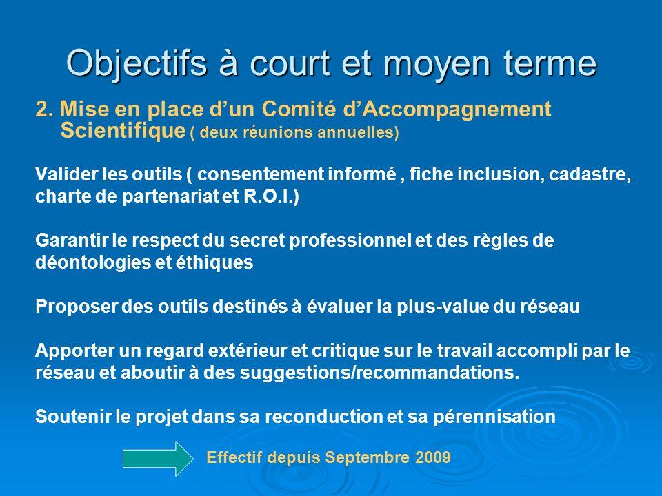 Objectifs à court et moyen terme 2. Mise en place dun Comité dAccompagnement Scientifique ( deux réunions annuelles) Valider les outils ( consentement
