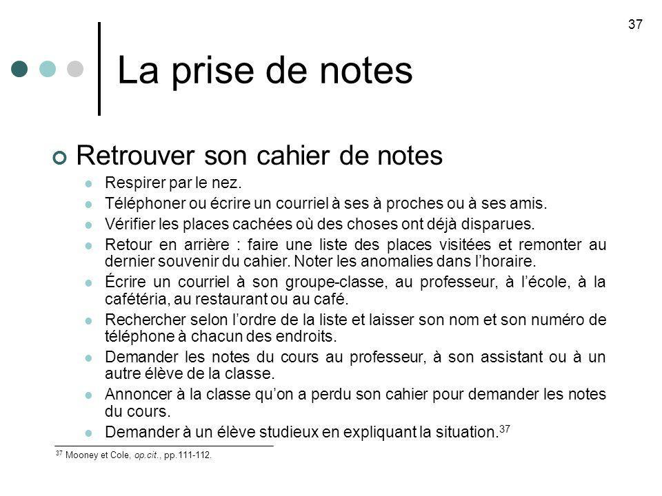 La prise de notes 37 37 Mooney et Cole, op.cit., pp.111-112. Retrouver son cahier de notes Respirer par le nez. Téléphoner ou écrire un courriel à ses