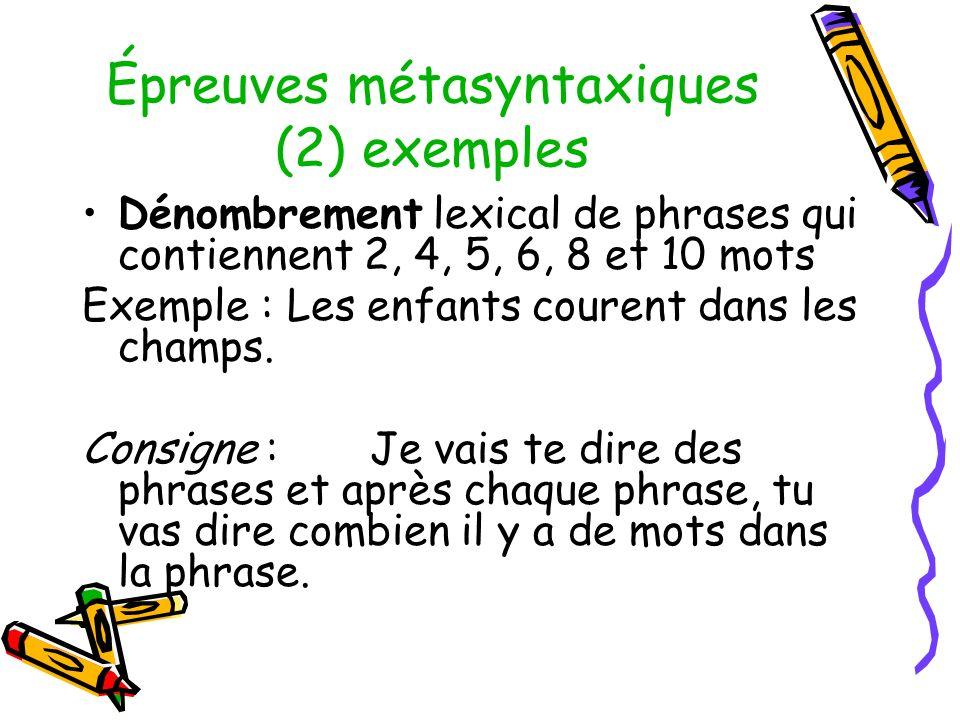 Épreuves métasyntaxiques (2) exemples Dénombrement lexical de phrases qui contiennent 2, 4, 5, 6, 8 et 10 mots Exemple : Les enfants courent dans les champs.