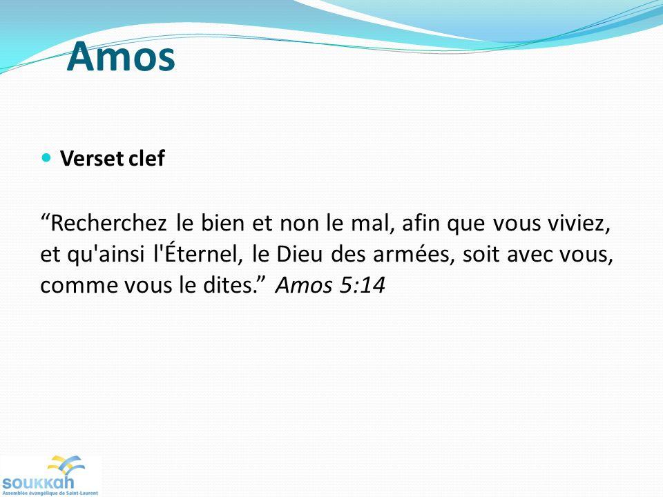 Amos Verset clef Recherchez le bien et non le mal, afin que vous viviez, et qu ainsi l Éternel, le Dieu des armées, soit avec vous, comme vous le dites.