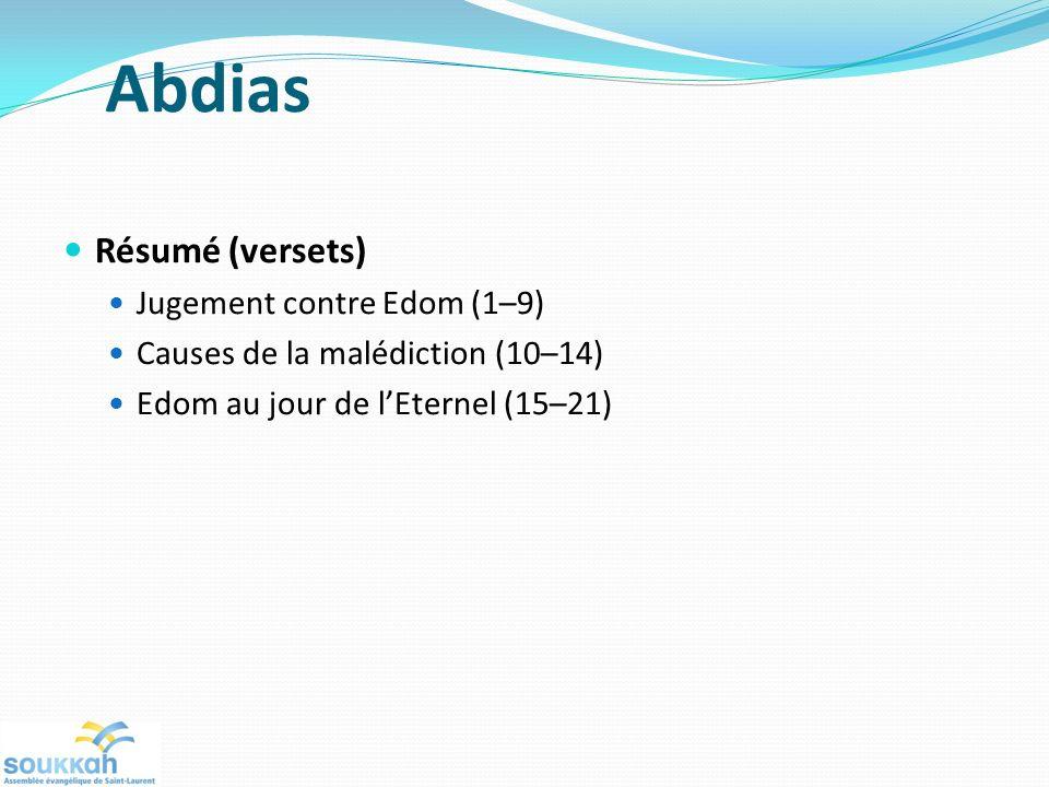 Abdias Résumé (versets) Jugement contre Edom (1–9) Causes de la malédiction (10–14) Edom au jour de lEternel (15–21)