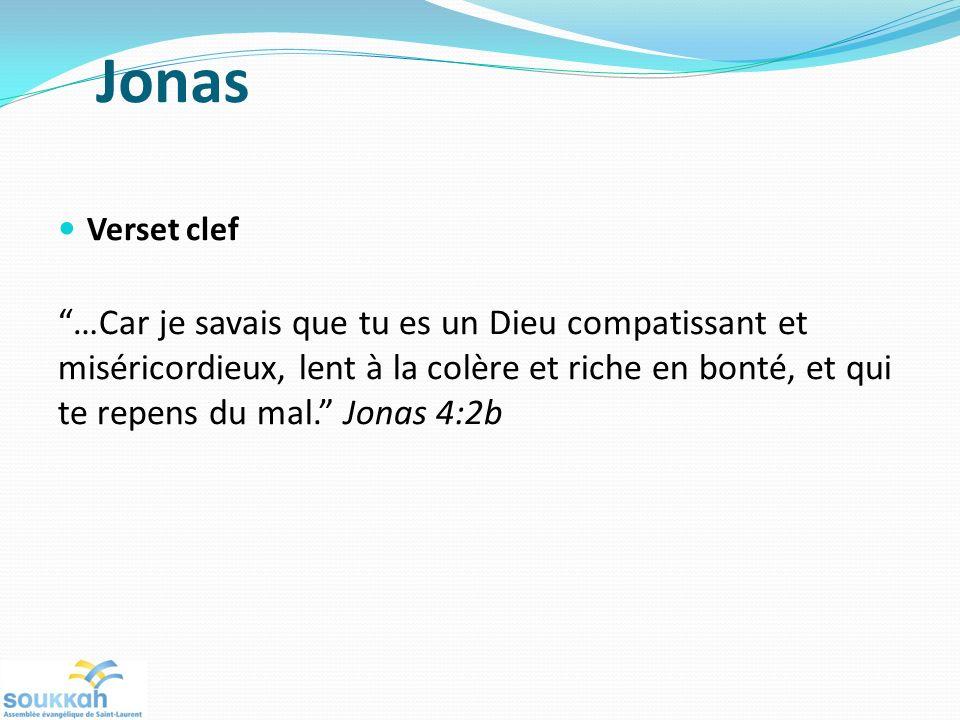 Jonas Verset clef …Car je savais que tu es un Dieu compatissant et miséricordieux, lent à la colère et riche en bonté, et qui te repens du mal. Jonas