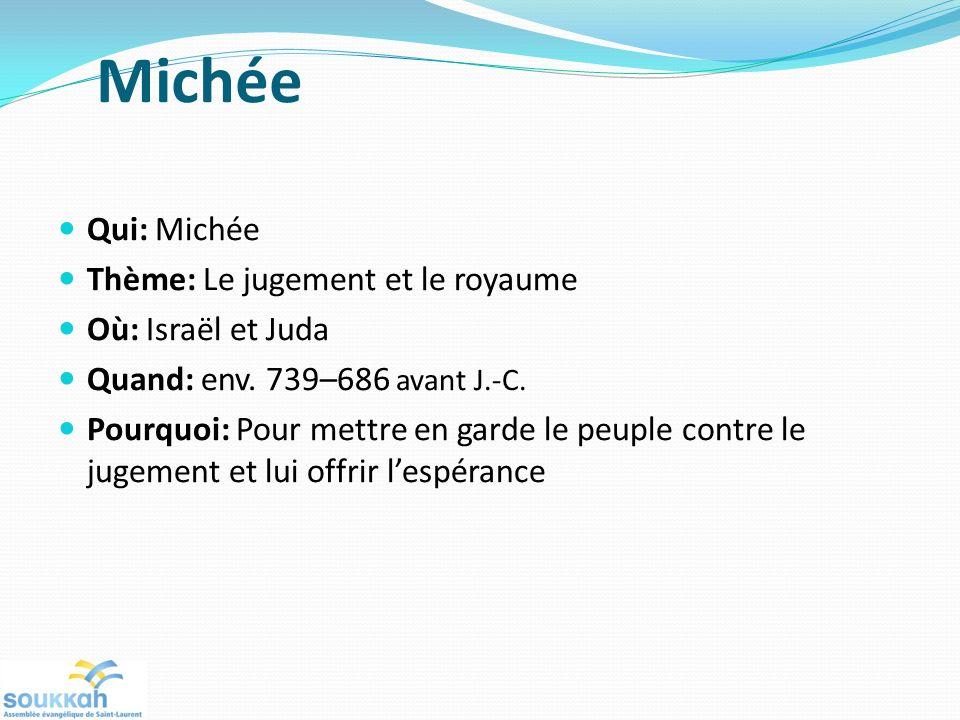 Michée Qui: Michée Thème: Le jugement et le royaume Où: Israël et Juda Quand: env. 739–686 avant J.-C. Pourquoi: Pour mettre en garde le peuple contre