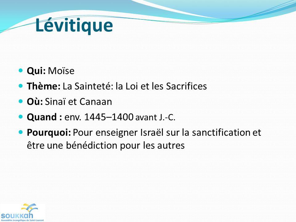 Lévitique Qui: Moïse Thème: La Sainteté: la Loi et les Sacrifices Où: Sinaï et Canaan Quand : env. 1445–1400 avant J.-C. Pourquoi: Pour enseigner Isra