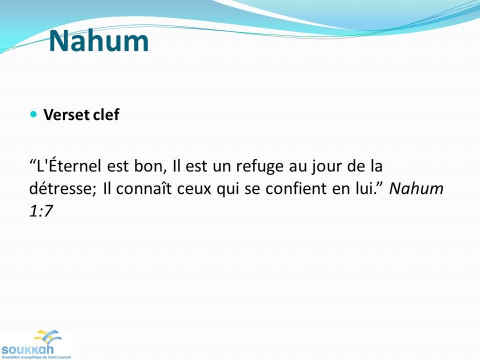 Nahum Verset clef L Éternel est bon, Il est un refuge au jour de la détresse; Il connaît ceux qui se confient en lui.
