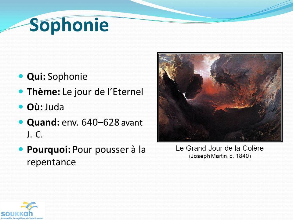 Sophonie Qui: Sophonie Thème: Le jour de lEternel Où: Juda Quand: env.