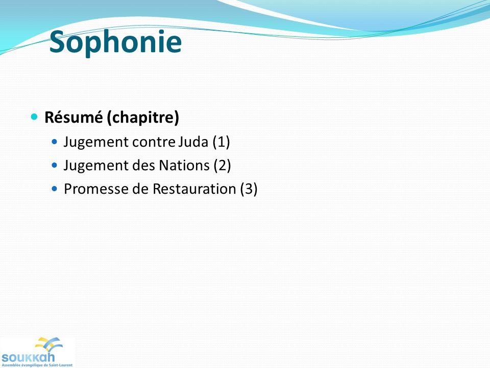 Sophonie Résumé (chapitre) Jugement contre Juda (1) Jugement des Nations (2) Promesse de Restauration (3)