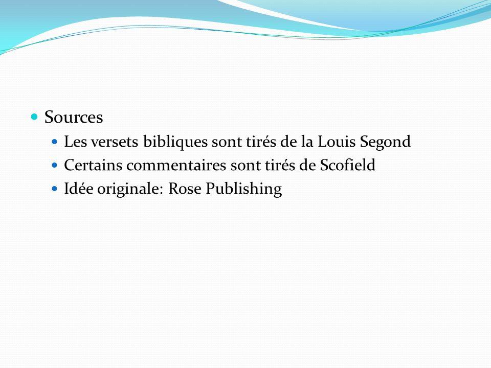 Sources Les versets bibliques sont tirés de la Louis Segond Certains commentaires sont tirés de Scofield Idée originale: Rose Publishing