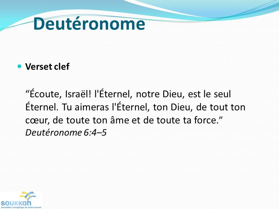 Verset clef Écoute, Israël! l'Éternel, notre Dieu, est le seul Éternel. Tu aimeras l'Éternel, ton Dieu, de tout ton cœur, de toute ton âme et de toute