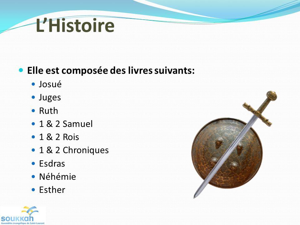 LHistoire Elle est composée des livres suivants: Josué Juges Ruth 1 & 2 Samuel 1 & 2 Rois 1 & 2 Chroniques Esdras Néhémie Esther