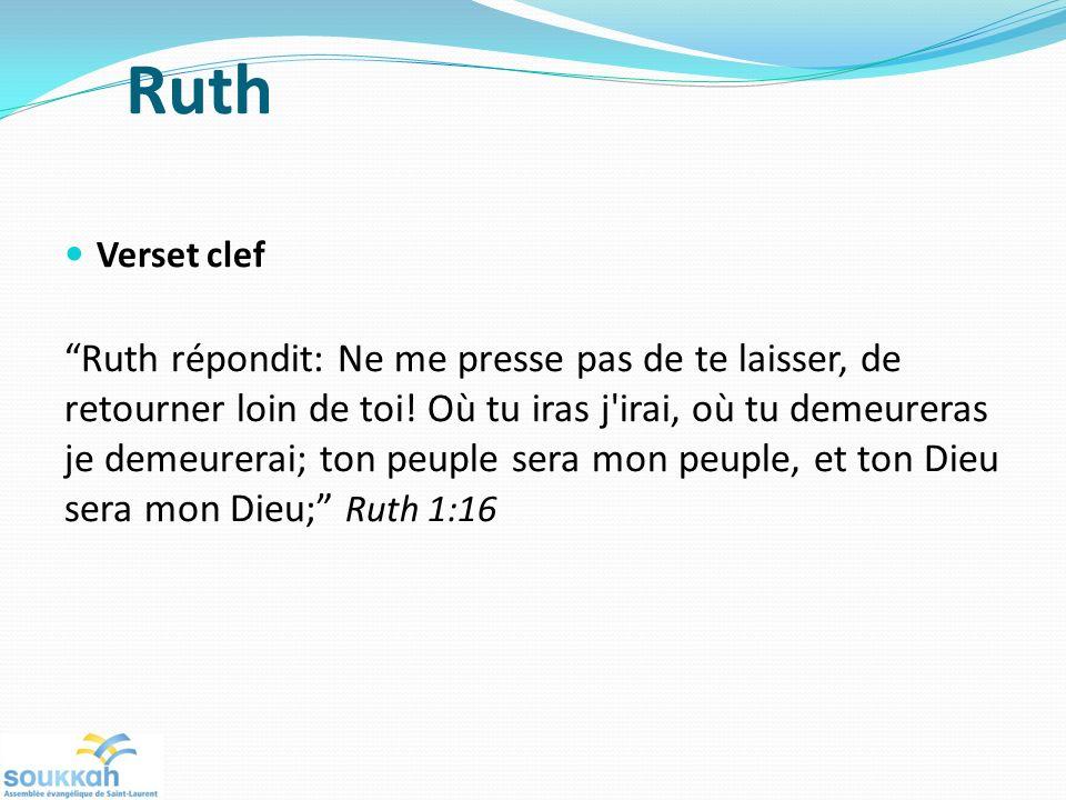 Verset clef Ruth répondit: Ne me presse pas de te laisser, de retourner loin de toi! Où tu iras j'irai, où tu demeureras je demeurerai; ton peuple ser
