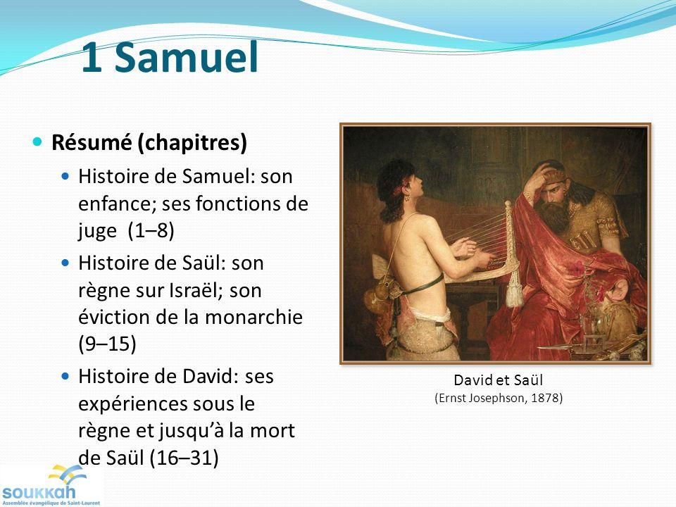 Résumé (chapitres) Histoire de Samuel: son enfance; ses fonctions de juge (1–8) Histoire de Saül: son règne sur Israël; son éviction de la monarchie (