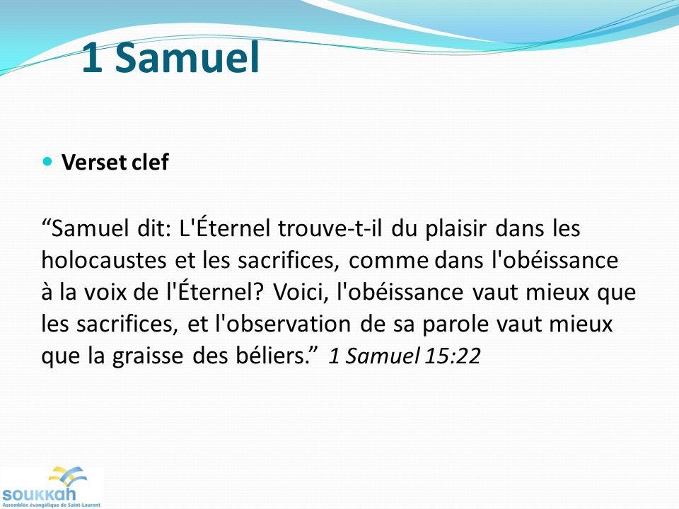 Verset clef Samuel dit: L'Éternel trouve-t-il du plaisir dans les holocaustes et les sacrifices, comme dans l'obéissance à la voix de l'Éternel? Voici
