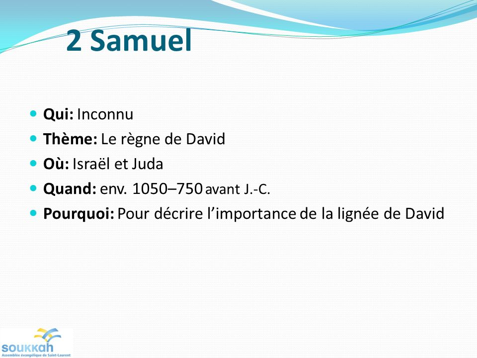 2 Samuel Qui: Inconnu Thème: Le règne de David Où: Israël et Juda Quand: env.