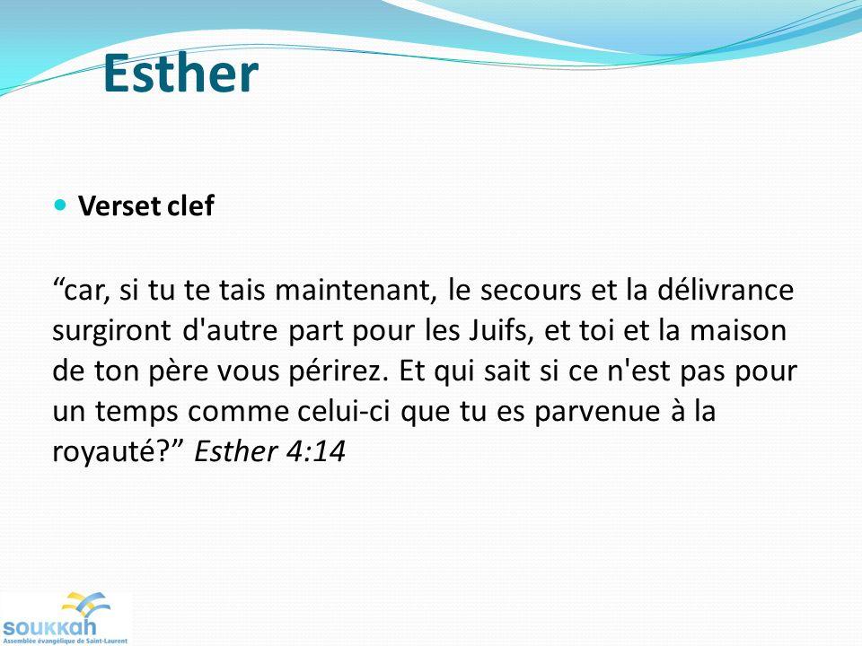 Esther Verset clef car, si tu te tais maintenant, le secours et la délivrance surgiront d autre part pour les Juifs, et toi et la maison de ton père vous périrez.
