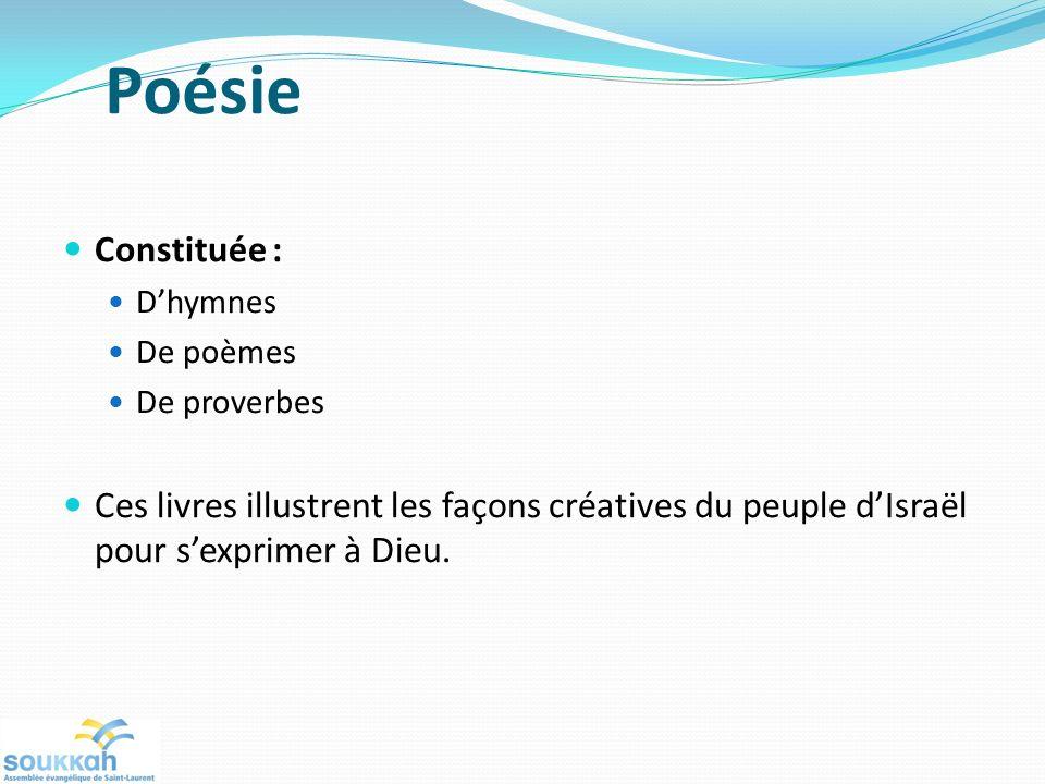 Poésie Constituée : Dhymnes De poèmes De proverbes Ces livres illustrent les façons créatives du peuple dIsraël pour sexprimer à Dieu.