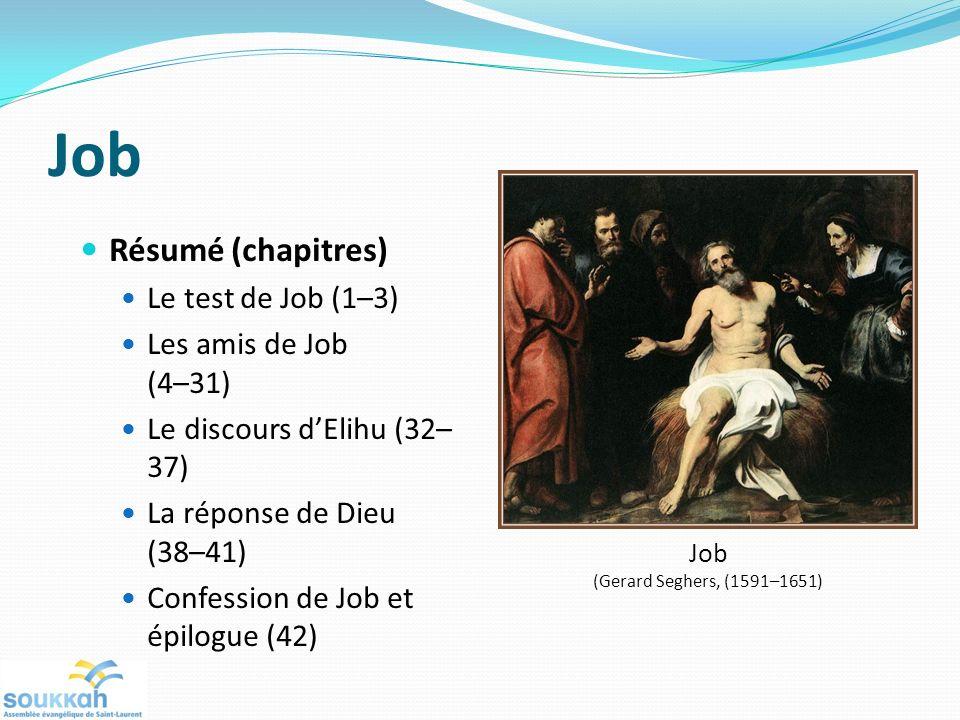 Job Résumé (chapitres) Le test de Job (1–3) Les amis de Job (4–31) Le discours dElihu (32– 37) La réponse de Dieu (38–41) Confession de Job et épilogue (42) Job (Gerard Seghers, (1591–1651)