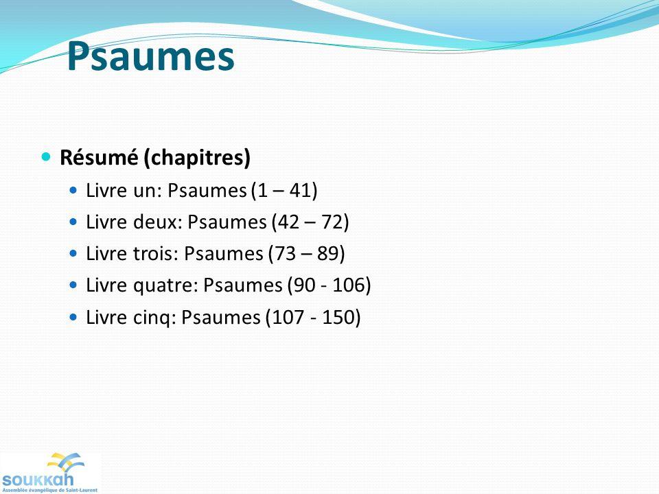 Psaumes Résumé (chapitres) Livre un: Psaumes (1 – 41) Livre deux: Psaumes (42 – 72) Livre trois: Psaumes (73 – 89) Livre quatre: Psaumes (90 - 106) Livre cinq: Psaumes (107 - 150)