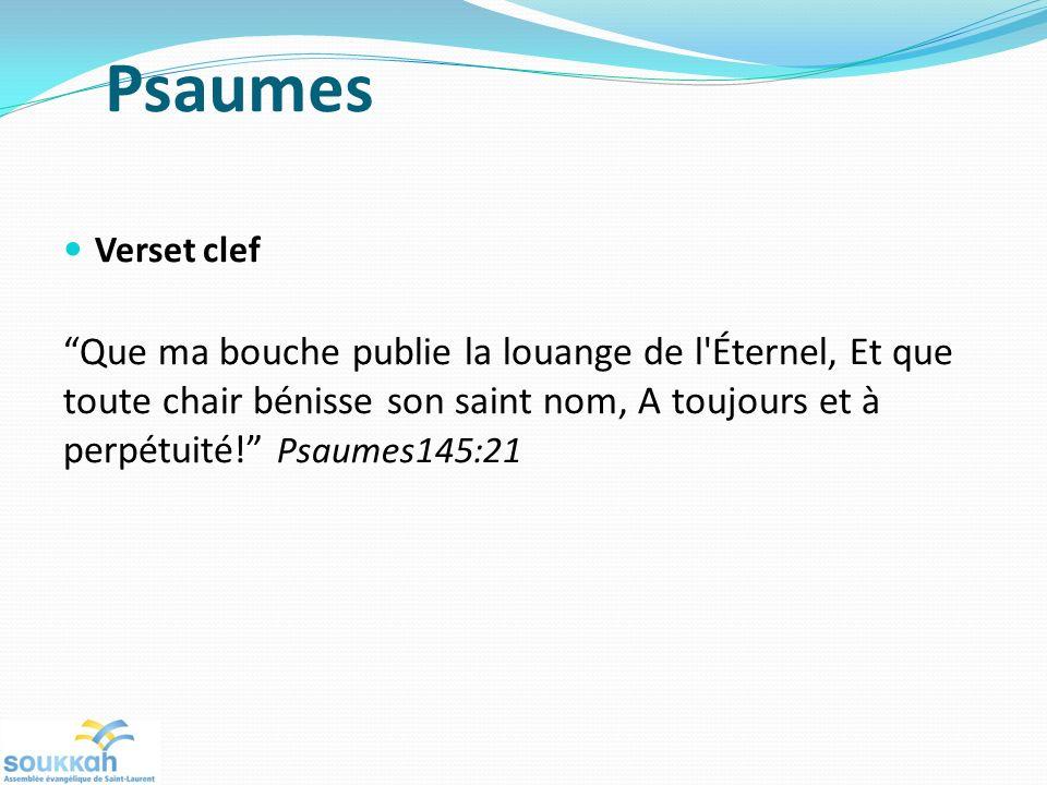 Psaumes Verset clef Que ma bouche publie la louange de l Éternel, Et que toute chair bénisse son saint nom, A toujours et à perpétuité.
