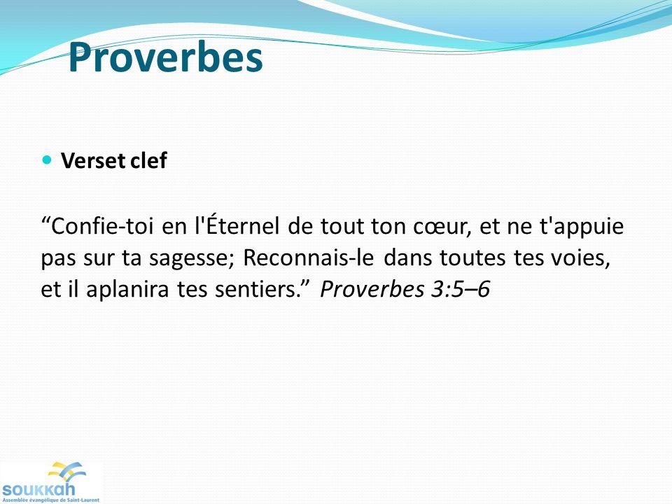 Proverbes Verset clef Confie-toi en l Éternel de tout ton cœur, et ne t appuie pas sur ta sagesse; Reconnais-le dans toutes tes voies, et il aplanira tes sentiers.
