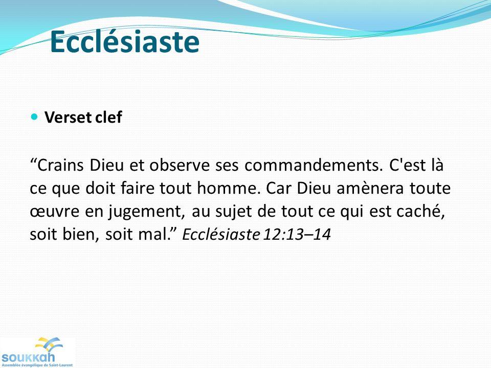 Ecclésiaste Verset clef Crains Dieu et observe ses commandements. C'est là ce que doit faire tout homme. Car Dieu amènera toute œuvre en jugement, au
