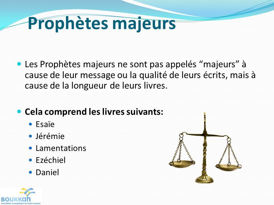Prophètes majeurs Les Prophètes majeurs ne sont pas appelés majeurs à cause de leur message ou la qualité de leurs écrits, mais à cause de la longueur de leurs livres.