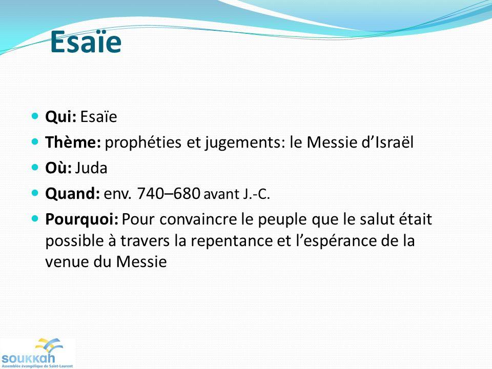 Esaïe Qui: Esaïe Thème: prophéties et jugements: le Messie dIsraël Où: Juda Quand: env. 740–680 avant J.-C. Pourquoi: Pour convaincre le peuple que le
