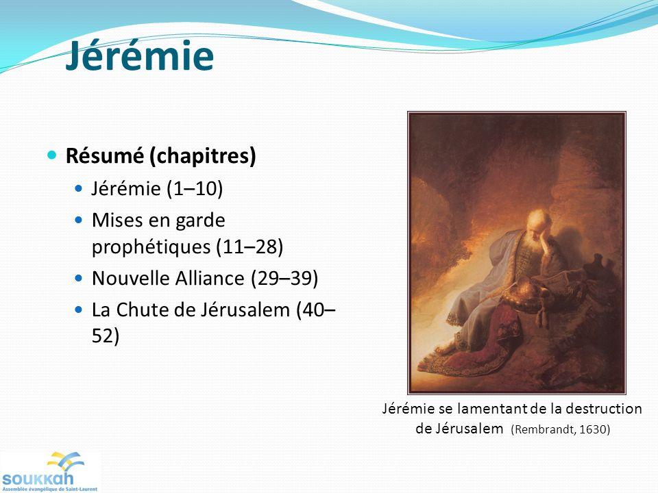 Jérémie Résumé (chapitres) Jérémie (1–10) Mises en garde prophétiques (11–28) Nouvelle Alliance (29–39) La Chute de Jérusalem (40– 52) Jérémie se lamentant de la destruction de Jérusalem (Rembrandt, 1630)