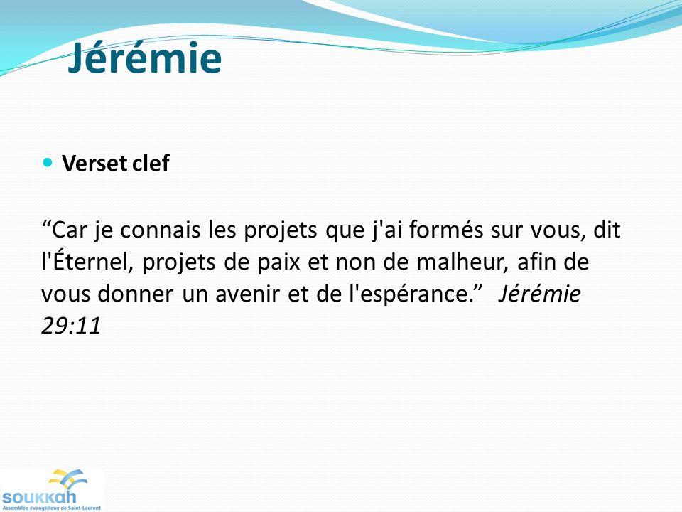 Jérémie Verset clef Car je connais les projets que j ai formés sur vous, dit l Éternel, projets de paix et non de malheur, afin de vous donner un avenir et de l espérance.