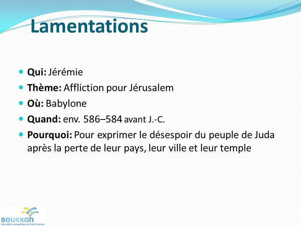 Lamentations Qui: Jérémie Thème: Affliction pour Jérusalem Où: Babylone Quand: env. 586–584 avant J.-C. Pourquoi: Pour exprimer le désespoir du peuple