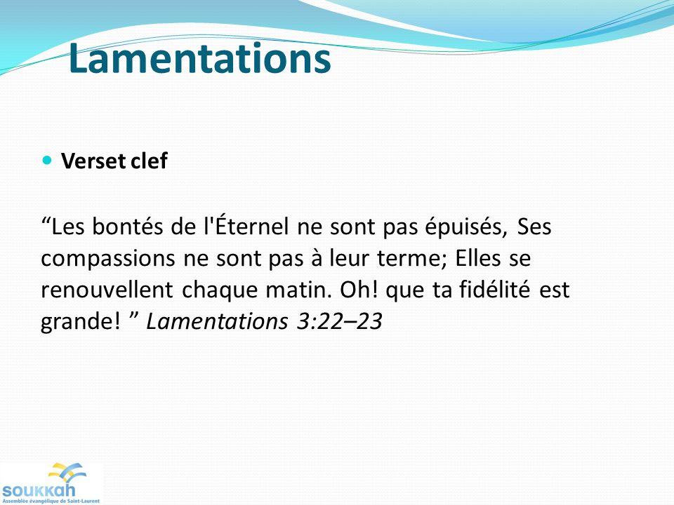 Lamentations Verset clef Les bontés de l'Éternel ne sont pas épuisés, Ses compassions ne sont pas à leur terme; Elles se renouvellent chaque matin. Oh