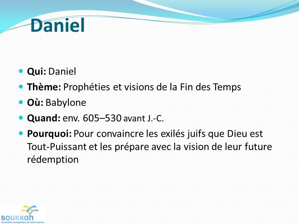 Daniel Qui: Daniel Thème: Prophéties et visions de la Fin des Temps Où: Babylone Quand: env. 605–530 avant J.-C. Pourquoi: Pour convaincre les exilés