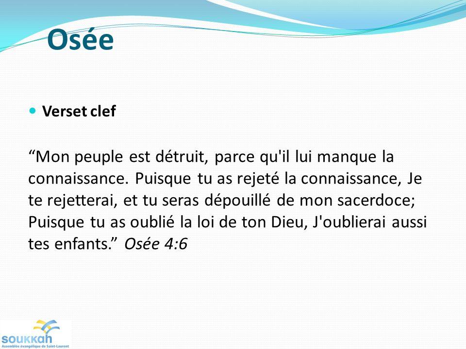 Osée Verset clef Mon peuple est détruit, parce qu il lui manque la connaissance.