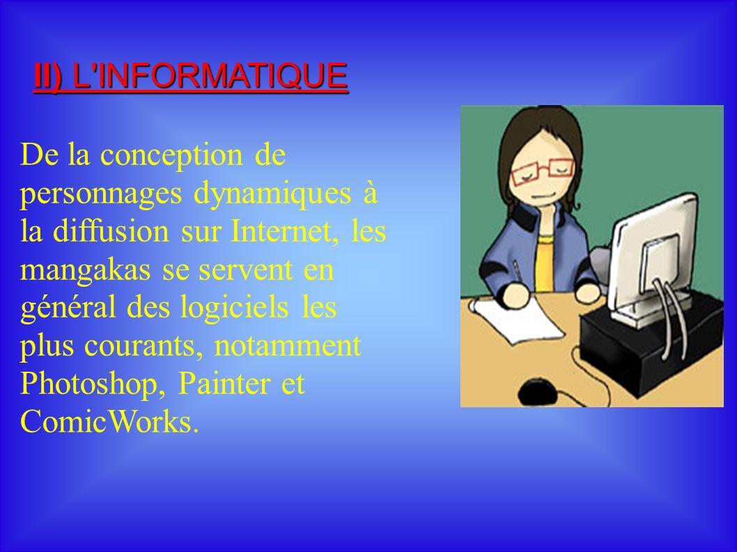 II) L INFORMATIQUE De la conception de personnages dynamiques à la diffusion sur Internet, les mangakas se servent en général des logiciels les plus courants, notamment Photoshop, Painter et ComicWorks.